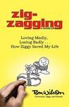 Zig-Zagging: Loving Madly, Losing Badly - How Ziggy Saved My Life