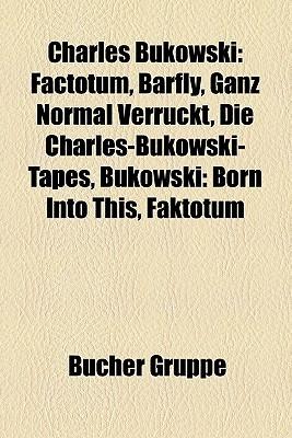 Charles Bukowski: Factotum, Barfly, Ganz Normal Verrckt, Die Charles-Bukowski-Tapes, Bukowski: Born Into This, Faktotum