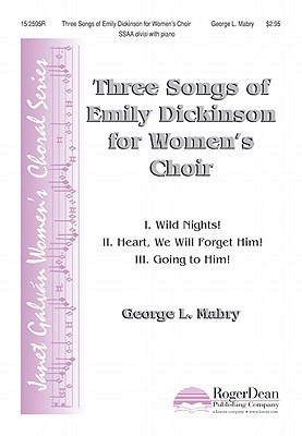 Three Songs of Emily Dickinson for Women's Choir: Wild Nights! Heart, We Will Forget Him! Going to Him!