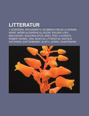 Litteratur: Y Gododdin, Arhundrets 100 Boker Ifolge Le Monde, Nanie, Middelalderens Allegori, Erlend Loes Bibliografi, Nasjonalepos, Brev