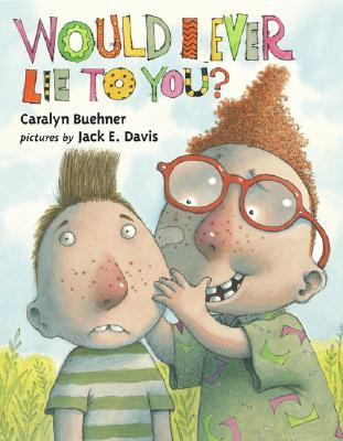 Would I Ever Lie to You? by Caralyn Buehner