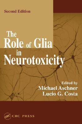 The Role of Glia in Neurotoxicity, Second Edition