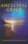 Ancestral Grace: Meeting God in Our Human Story