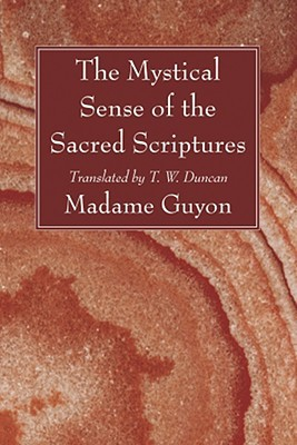 The Mystical Sense of the Sacred Scriptures: With Explanations and Reflections Regarding the Interior Life