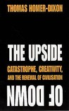 The Upside Of Down: Catastrophe, Creativity And The Renewal Of Civilisation
