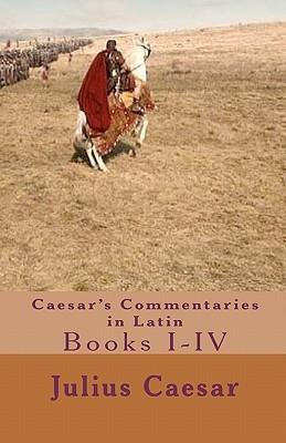 Caesar's Commentaries in Latin: Books I-IV