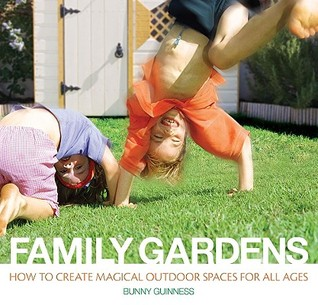 Family Gardens: How to Create Magical Outdoor Spaces for All Ages