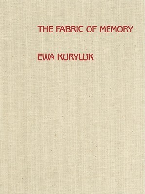 Fabric of Memory: Ewa Kuryluk: Cloth Works, 1978-1987