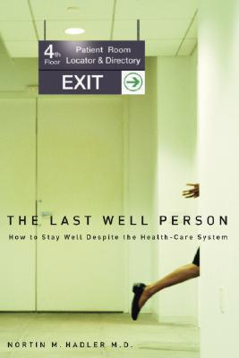 The Last Well Person: How to Stay Well Despite the Health-Care System