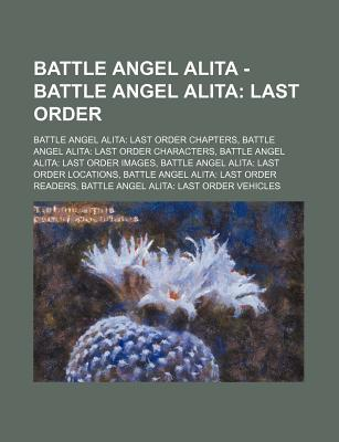 Battle Angel Alita - Battle Angel Alita: Last Order: Battle Angel Alita: Last Order Chapters, Battle Angel Alita: Last Order Characters, Battle Angel Alita: Last Order Images, Battle Angel Alita: Last Order Locations, Battle Angel Alita: Last Order Reader