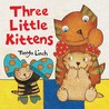Three Little Kittens by Tanya Linch