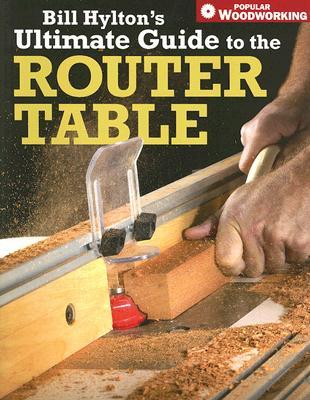 bill-hylton-s-ultimate-guide-to-the-router-table