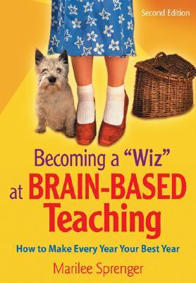 "Becoming a ""Wiz"" at Brain-Based Teaching: How to Make Every Year Your Best Year"