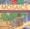 Mosaics: 20 Stunning Step-By-Step Projects for the Home and Garden, Beautifully Demonstrated in Over 150 Practical Photographs