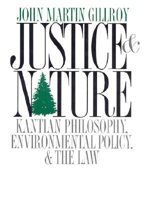 Justice and Nature: Kantian Philosophy, Environmental Policy, and the Law