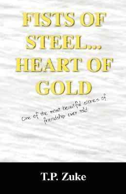 Fists of Steel...Heart of Gold: One of the Most Beautiful Stories of Friendship Ever Told