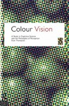 Colour Vision: A Study in Cognitive Science and Philosophy of Science
