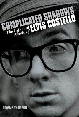 Complicated Shadows: The Life and Music of Elvis Costello