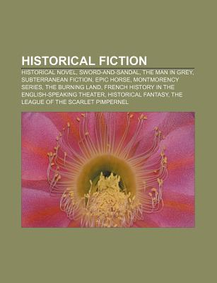 Historical Fiction: Historical Novel, Sword-And-Sandal, the Man in Grey, Subterranean Fiction, Epic Horse, Montmorency Series, the Burning Land