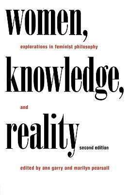 Women, Knowledge, and Reality: Explorations in Feminist Philosophy