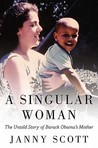 A Singular Woman: The Untold Story of Barack Obama's Mother
