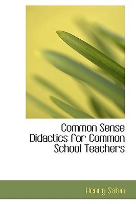 Common Sense Didactics for Common School Teachers