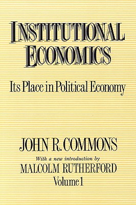 Institutional Economics: Its Place in Political Economy, Volume 1