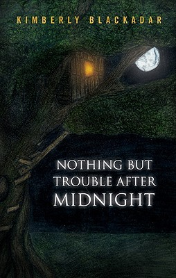 Nothing But Trouble After Midnight by Kimberly Blackadar