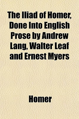 The Iliad of Homer, Done Into English Prose