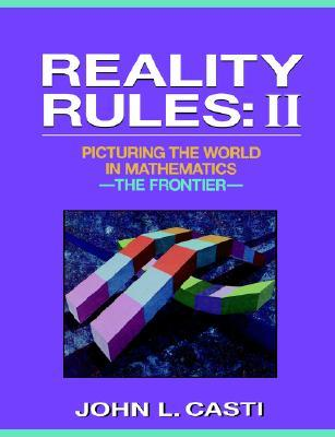 Reality Rules: Picturing the World in Mathematics: The Frontier Vol 2 (Reality Rules Vol. 2)