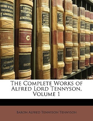 The Complete Works of Alfred Lord Tennyson, Volume 1