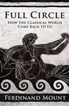 Full Circle: How the Classical World Came Back to Us