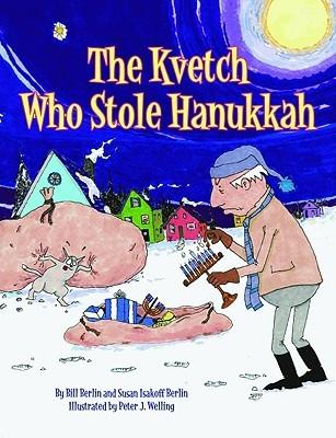 The Kvetch Who Stole Hanukkah by Bill Berlin