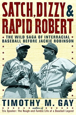 Satch, Dizzy, and Rapid Robert by Timothy M. Gay