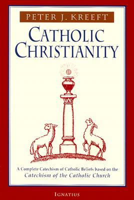 Catholic Christianity by Peter Kreeft
