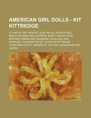 American Girl Dolls - Kit Kittredge: A Thief in the Theater, Aunt Millie, Aviator Doll, Beach Pajamas and Slippers, Beret and Mittens, Birthday Dress and Headband, Book Bag and Supplies, Changes for Kit, Charles Kittredge, Christmas Outfit, Danger at the
