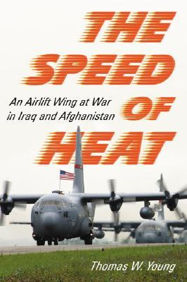 The Speed of Heat: An Airlift Wing at War in Iraq and Afghanistan