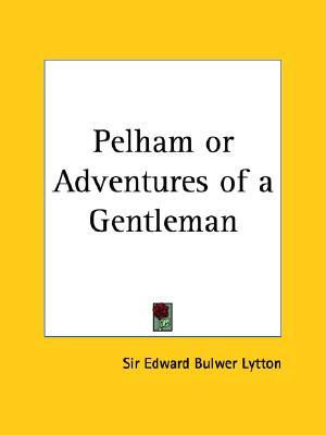 Pelham or Adventures of a Gentleman