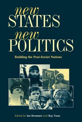 New States, New Politics: Building the Post-Soviet Nations