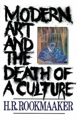 Modern Art & Death of a Culture by Hans R. Rookmaaker