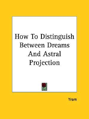 How to Distinguish Between Dreams and Astral Projection