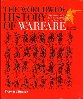 The Worldwide History of Warfare: The Ultimate Visual Guide, From the Ancient World to the American Civil War