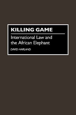 Killing Game: International Law and the African Elephant
