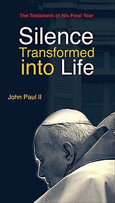 Silence Transformed Into Life: The Testament of His Final Year