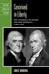 Conceived in Liberty: The Struggle to Define the New Republic, 1789 1793