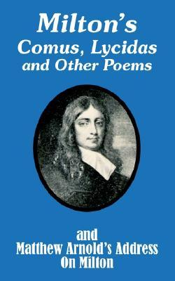 Milton's Comus, Lycidas and Other Poems and Matthew Arnold's Address on Milton
