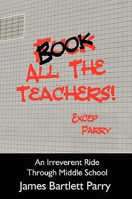 Book All the Teachers! por James Bartlett Parry FB2 EPUB 978-1936178001