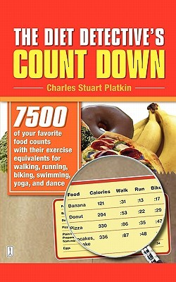 The Diet Detective's Count Down: 7500 of Your Favorite Food Counts with Their Exercise Equivalents for Walking, Running, Biking, Swimming, Yoga, and Dance
