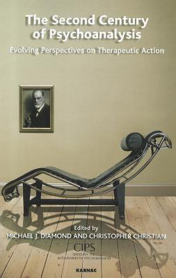 The Second Century of Psychoanalysis: Evolving Perspectives on Therapeutic Action