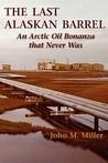 The Last Alaskan Barrel: An Arctic Oil Bonanza That Never Was